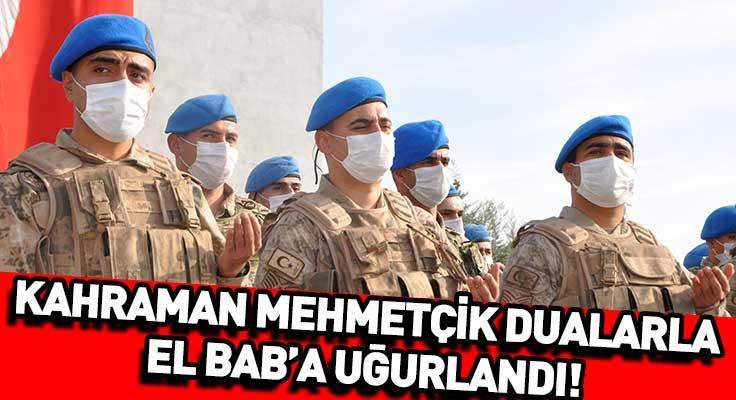 Kahraman Mehmetçik dualarla El Bab'a uğurlandı!