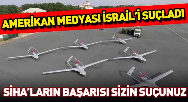 """Amerikan medyası İsrail'i suçladı! """"Türkiye'yi SİHA devi yaptı""""..."""