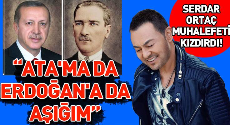"""Serdar Ortaç: """"Erdoğan'ın liderliğine aşığım"""""""