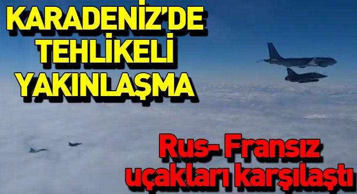 Karadeniz'de tehlikeli gerginlik! Rusya Fransız uçaklarını engelledi