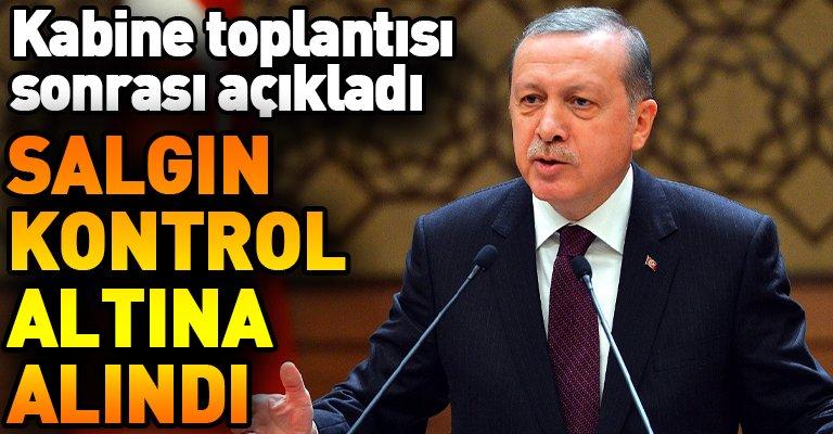 Erdoğan: Salgın büyük ölçüde kontrol altına alındı