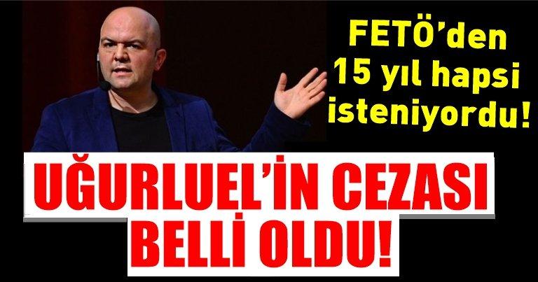 Talha Uğurluel'e FETÖ üyeliğinden hapis cezası!