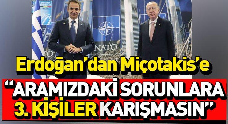 """Cumhurbaşkanı Erdoğan'dan Miçotakis'e: """"Üçüncü ülke ve kişileri işe karıştır..."""