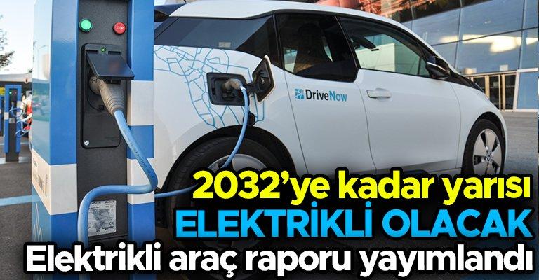 Elektrikli araç raporu yayımlandı: Binek araçların yüzde 50'si elektrikli olacak...